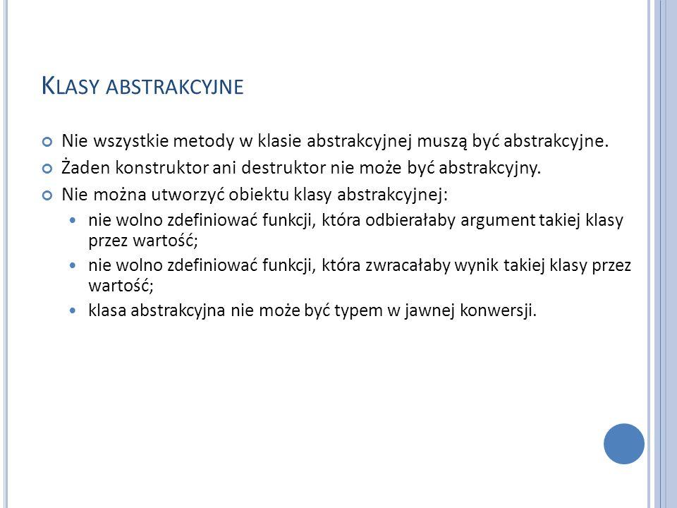 K LASY ABSTRAKCYJNE Nie wszystkie metody w klasie abstrakcyjnej muszą być abstrakcyjne.
