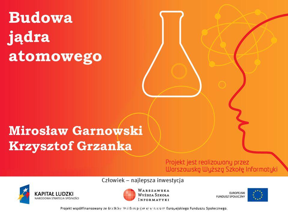 Budowa jądra atomowego Mirosław Garnowski Krzysztof Grzanka informatyka + 2