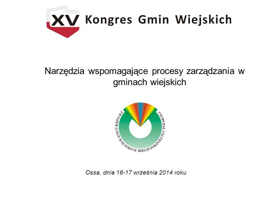 Narzędzia wspomagające procesy zarządzania w gminach wiejskich Ossa, dnia 16-17 września 2014 roku