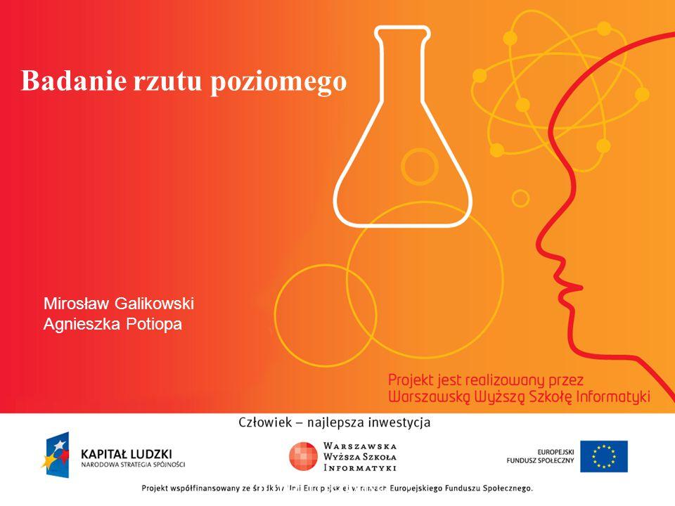 Badanie rzutu poziomego informatyka + 2 Mirosław Galikowski Agnieszka Potiopa