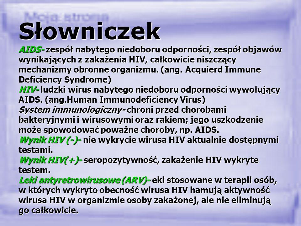 Grupy ryzyka- zachowania ryzykowne Nosiciel- osoba żyjąca z HIV Komórki CD4- ( limfocyty CD4) należą do krwinek białych krwi obwodowej i są jednym z ważniejszych składników obrony organizmu przed drobnoustrojami chorobotwórczymi.