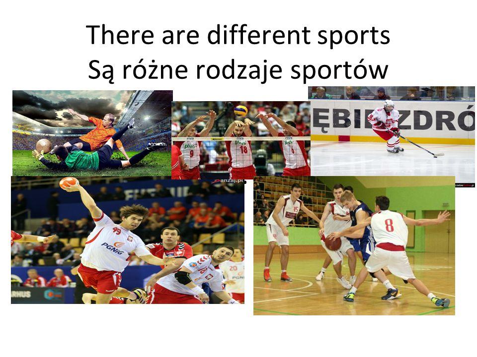 There are different sports Są różne rodzaje sportów …