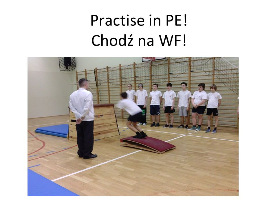 Practise in PE! Chodź na WF!