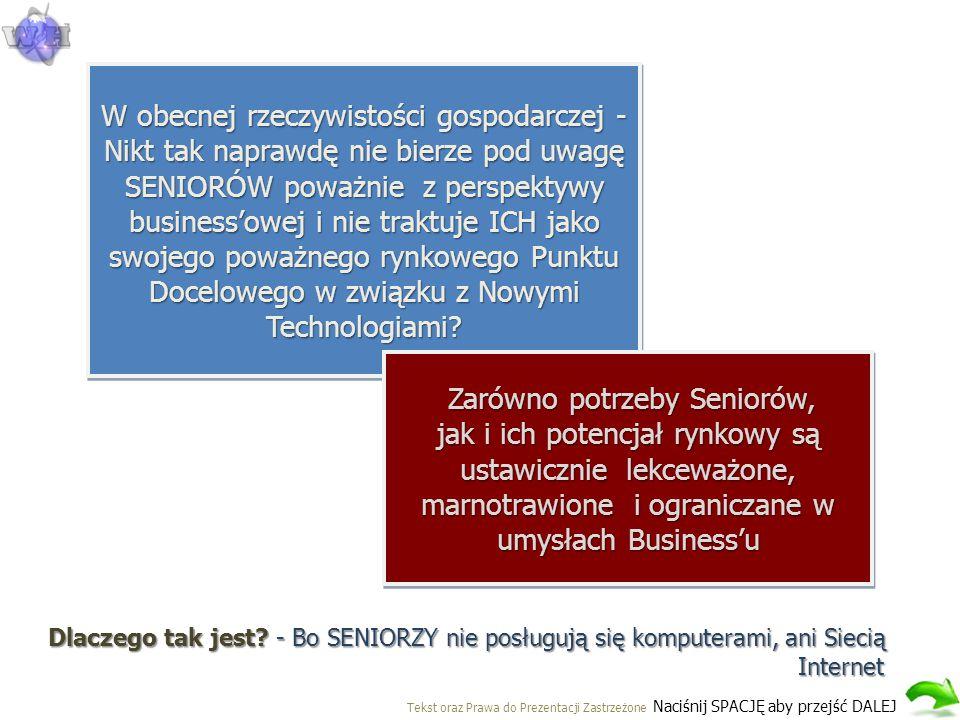 W obecnej rzeczywistości gospodarczej - Nikt tak naprawdę nie bierze pod uwagę SENIORÓW poważnie z perspektywy business'owej i nie traktuje ICH jako swojego poważnego rynkowego Punktu Docelowego w związku z Nowymi Technologiami.
