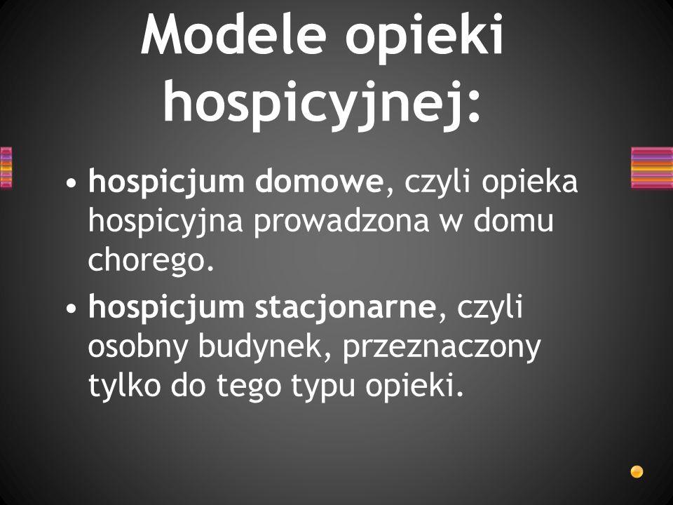 hospicjum domowe, czyli opieka hospicyjna prowadzona w domu chorego. hospicjum stacjonarne, czyli osobny budynek, przeznaczony tylko do tego typu opie
