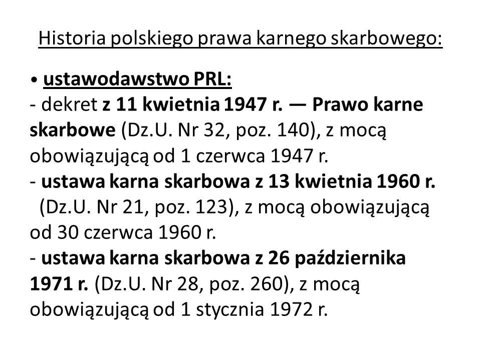 Historia polskiego prawa karnego skarbowego: ustawodawstwo PRL: - dekret z 11 kwietnia 1947 r. — Prawo karne skarbowe (Dz.U. Nr 32, poz. 140), z mocą