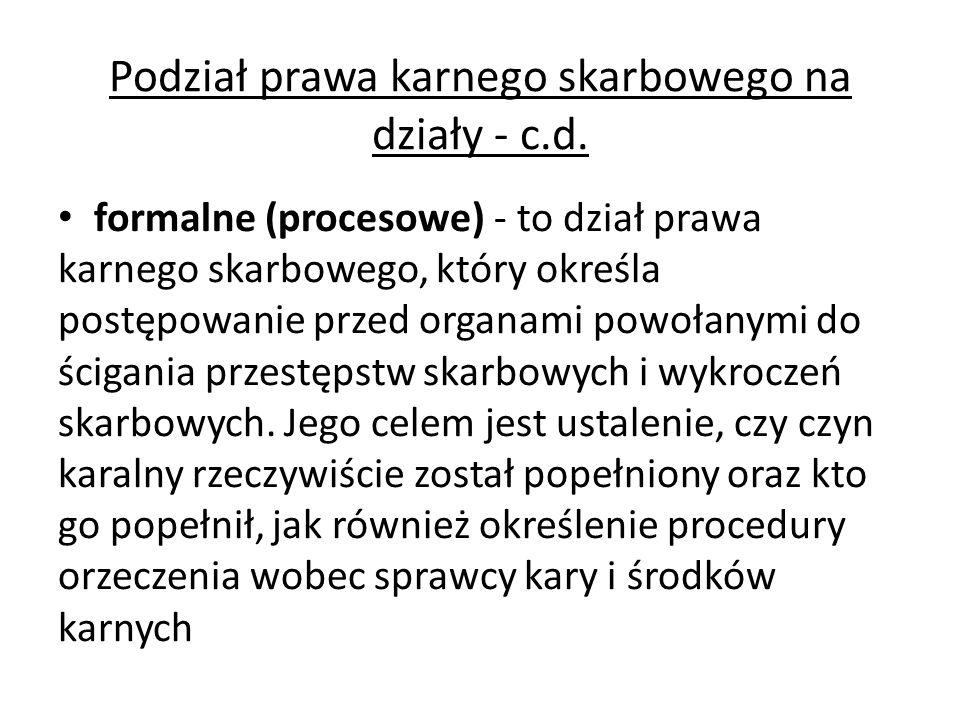 Podział prawa karnego skarbowego na działy - c.d. formalne (procesowe) - to dział prawa karnego skarbowego, który określa postępowanie przed organami