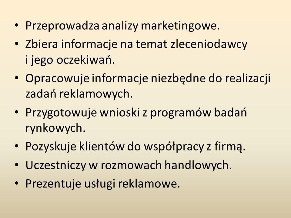Przeprowadza analizy marketingowe.Zbiera informacje na temat zleceniodawcy i jego oczekiwań.