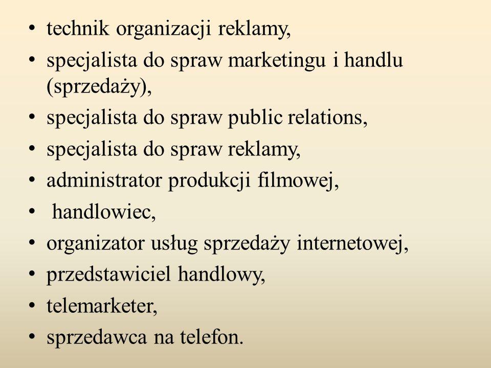 technik organizacji reklamy, specjalista do spraw marketingu i handlu (sprzedaży), specjalista do spraw public relations, specjalista do spraw reklamy, administrator produkcji filmowej, handlowiec, organizator usług sprzedaży internetowej, przedstawiciel handlowy, telemarketer, sprzedawca na telefon.