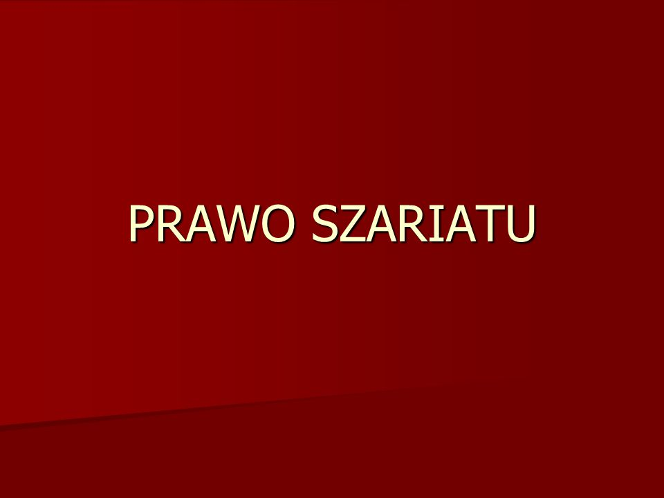 SZARIAT – znaczenie literalne Szariat arab. شريعة – szari a(t) – droga prowadząca do wodopoju arab.