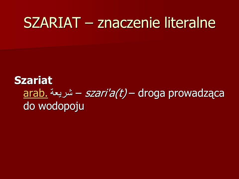 SZARIAT – znaczenie literalne Szariat arab. شريعة – szari'a(t) – droga prowadząca do wodopoju arab.