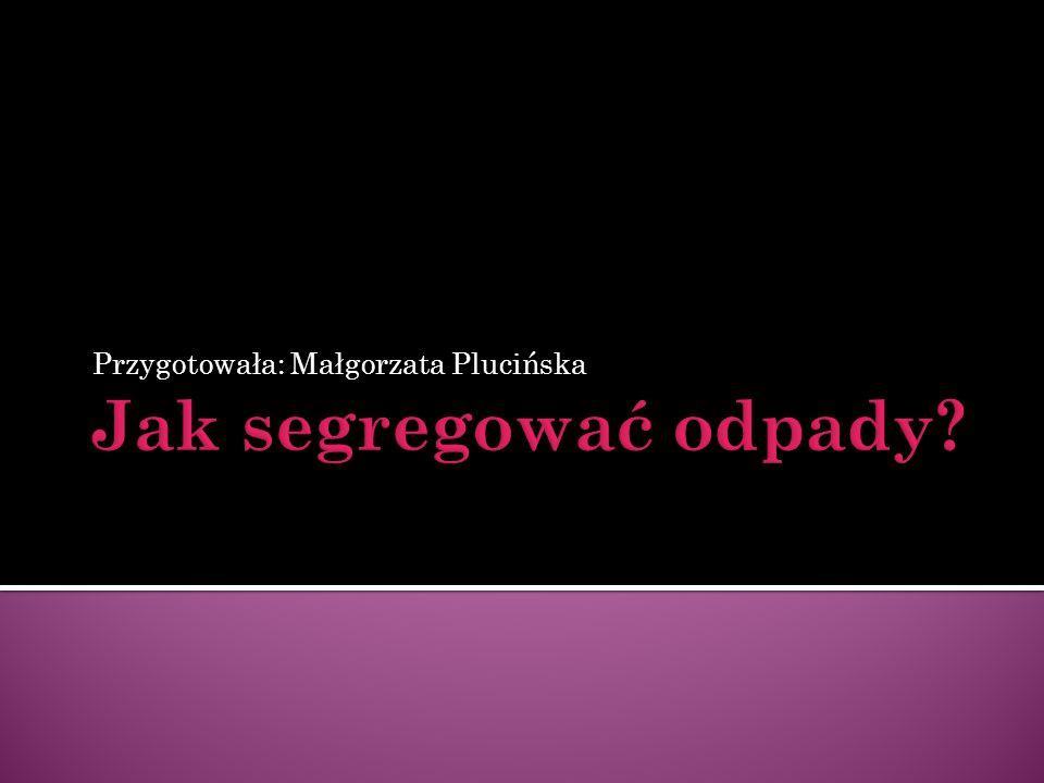 Przygotowała: Małgorzata Plucińska