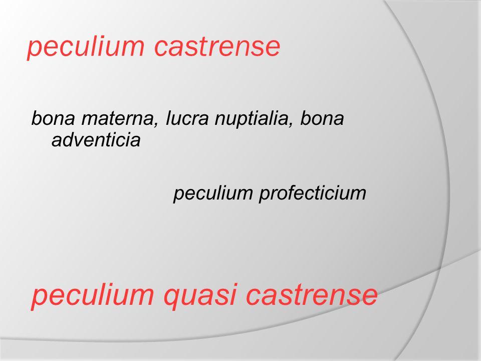 peculium castrense bona materna, lucra nuptialia, bona adventicia peculium profecticium peculium quasi castrense