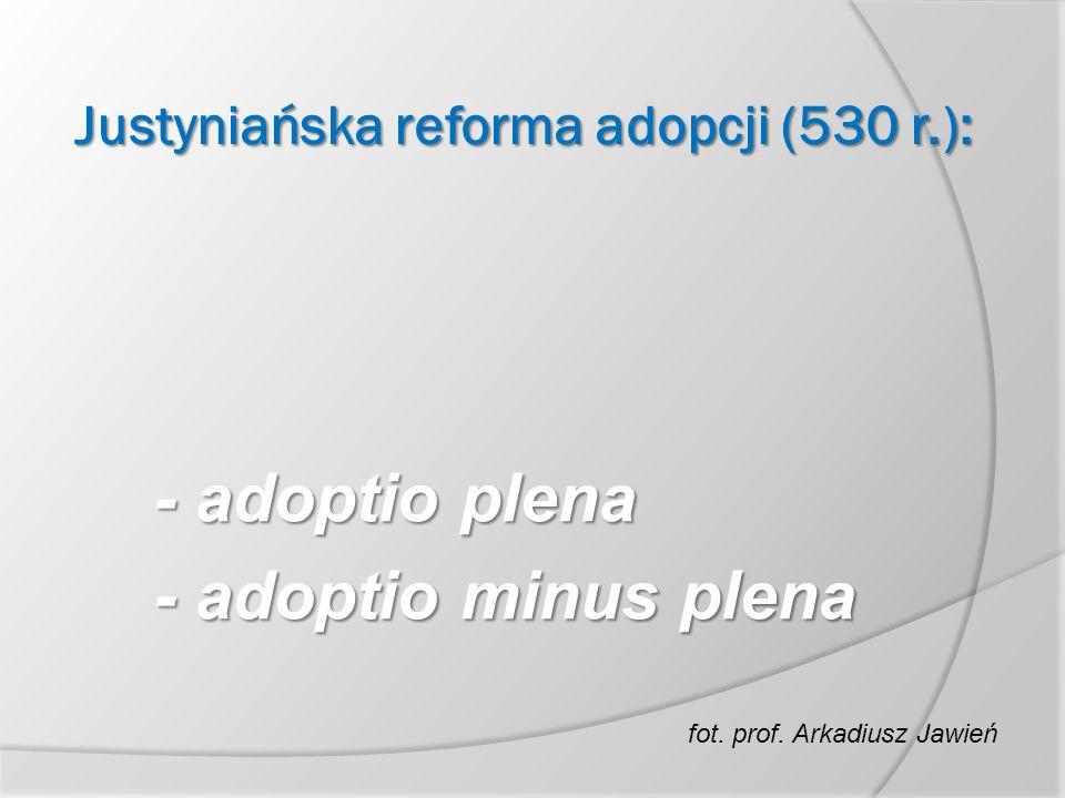 Justyniańska reforma adopcji (530 r.): - adoptio plena - adoptio minus plena fot. prof. Arkadiusz Jawień