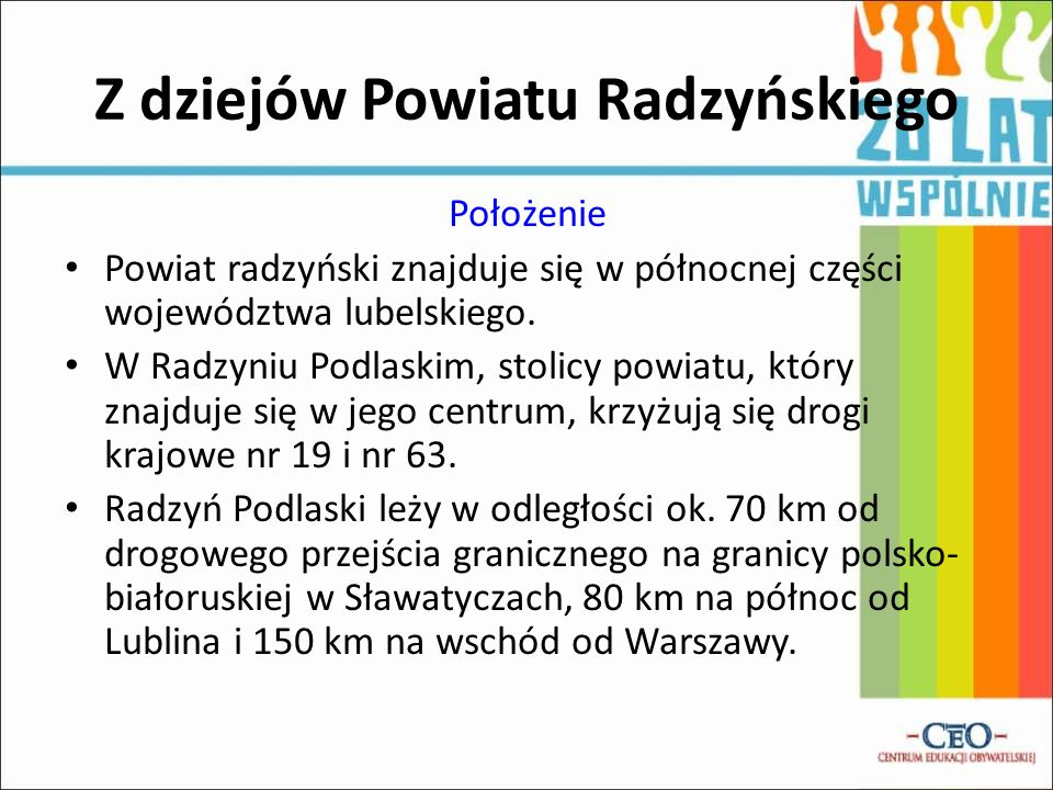 Położenie Powiat radzyński znajduje się w północnej części województwa lubelskiego. W Radzyniu Podlaskim, stolicy powiatu, który znajduje się w jego c