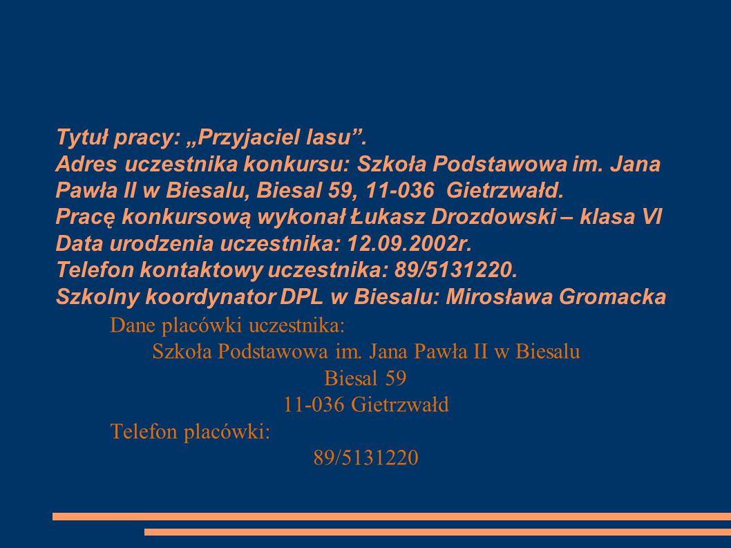 """Tytuł pracy: """"Przyjaciel lasu .Adres uczestnika konkursu: Szkoła Podstawowa im."""
