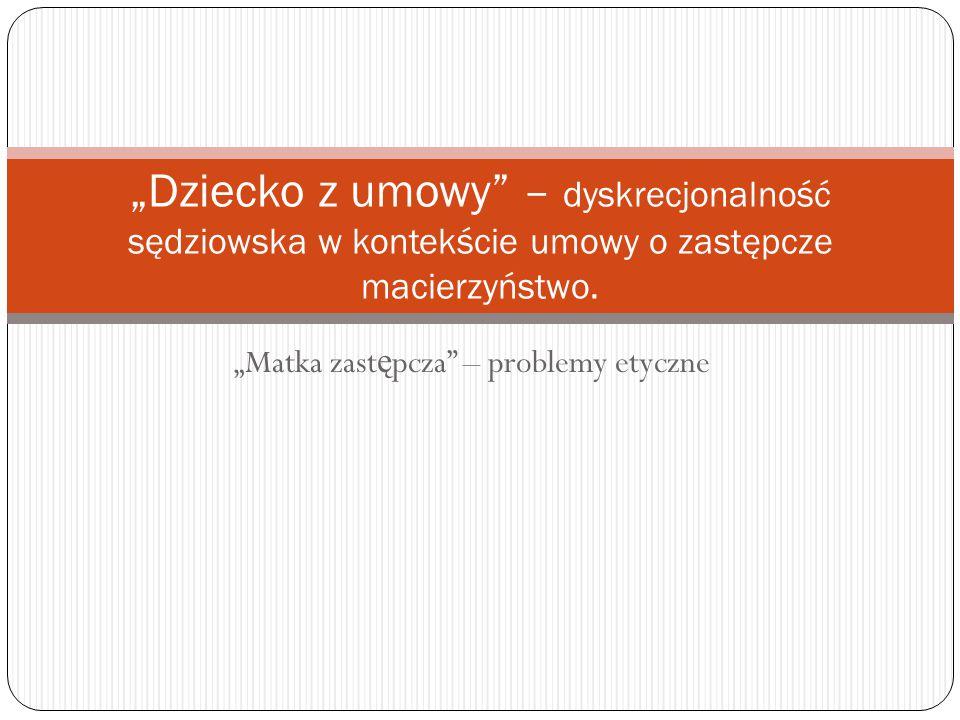 """""""Matka zast ę pcza"""" – problemy etyczne """"Dziecko z umowy"""" – dyskrecjonalność sędziowska w kontekście umowy o zastępcze macierzyństwo."""