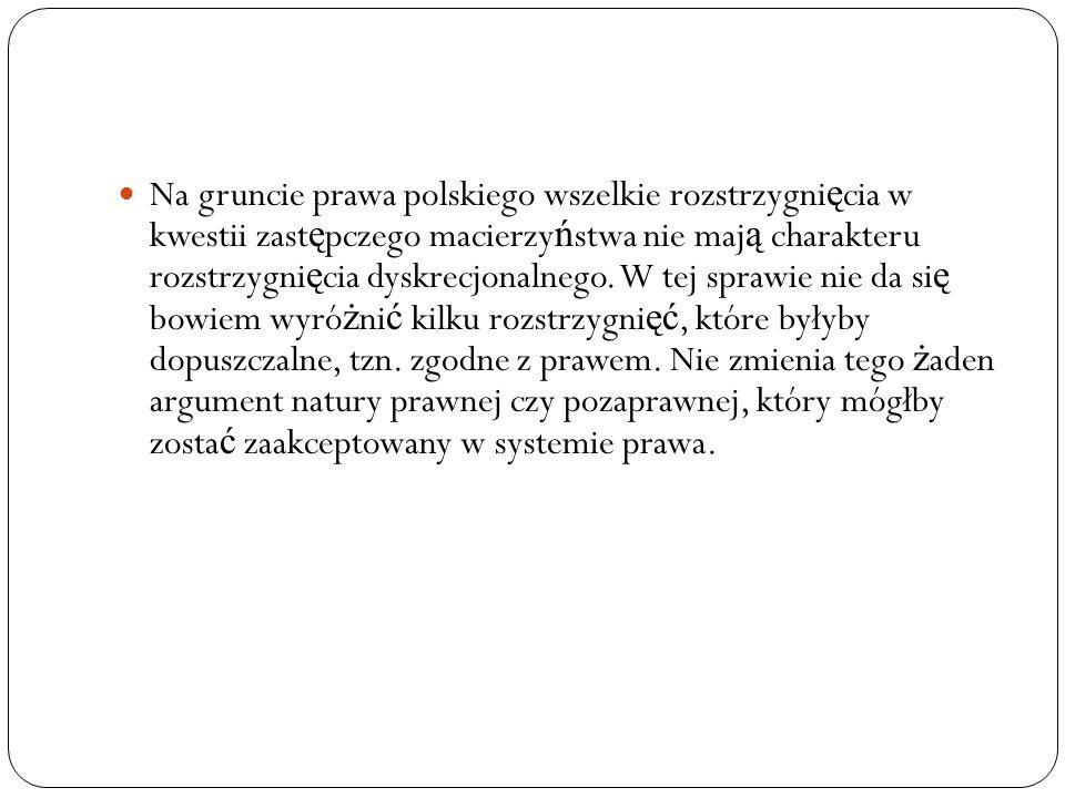 Na gruncie prawa polskiego wszelkie rozstrzygni ę cia w kwestii zast ę pczego macierzy ń stwa nie maj ą charakteru rozstrzygni ę cia dyskrecjonalnego.
