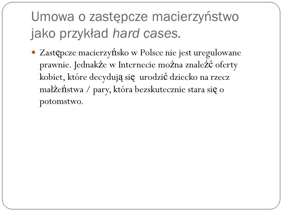 Umowa o zastępcze macierzyństwo jako przykład hard cases. Zast ę pcze macierzy ń sko w Polsce nie jest uregulowane prawnie. Jednak ż e w Internecie mo
