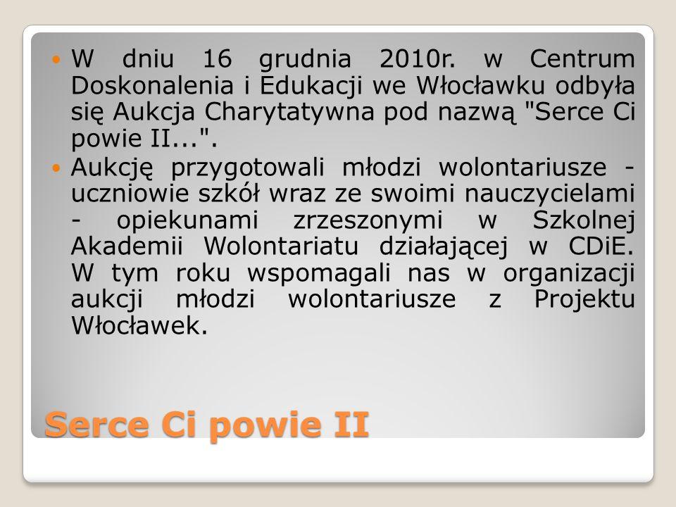 Serce Ci powie II W dniu 16 grudnia 2010r. w Centrum Doskonalenia i Edukacji we Włocławku odbyła się Aukcja Charytatywna pod nazwą