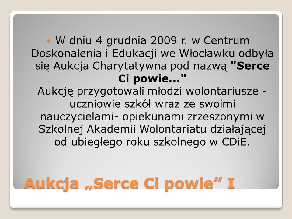 """Aukcja """"Serce Ci powie"""" I Aukcja """"Serce Ci powie"""" I W dniu 4 grudnia 2009 r. w Centrum Doskonalenia i Edukacji we Włocławku odbyła się Aukcja Charytat"""