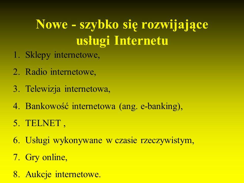 Nowe - szybko się rozwijające usługi Internetu 1.Sklepy internetowe, 2.Radio internetowe, 3.Telewizja internetowa, 4.Bankowość internetowa (ang.