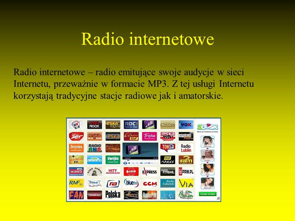 Radio internetowe Radio internetowe – radio emitujące swoje audycje w sieci Internetu, przeważnie w formacie MP3.