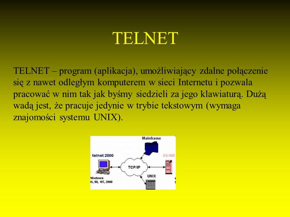TELNET TELNET – program (aplikacja), umożliwiający zdalne połączenie się z nawet odległym komputerem w sieci Internetu i pozwala pracować w nim tak jak byśmy siedzieli za jego klawiaturą.