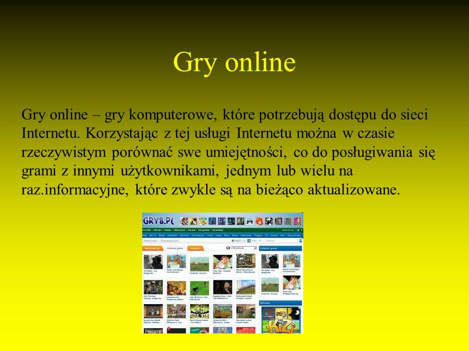 Gry online Gry online – gry komputerowe, które potrzebują dostępu do sieci Internetu.