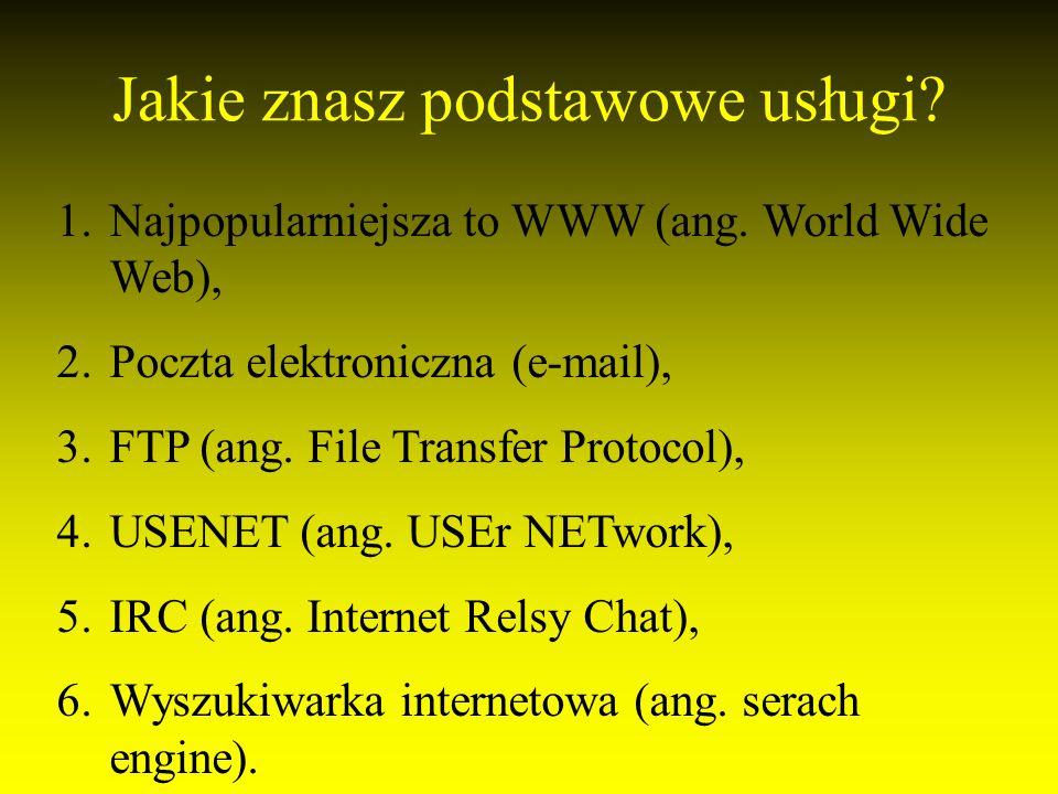Jakie znasz podstawowe usługi.1.Najpopularniejsza to WWW (ang.