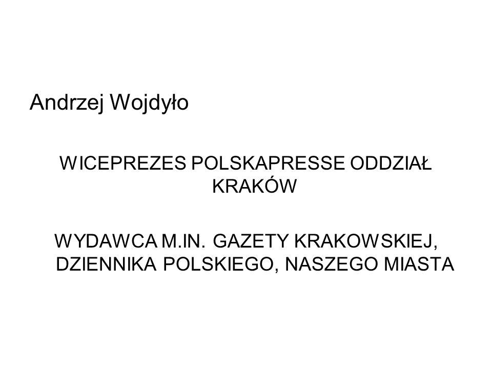 Andrzej Wojdyło WICEPREZES POLSKAPRESSE ODDZIAŁ KRAKÓW WYDAWCA M.IN.