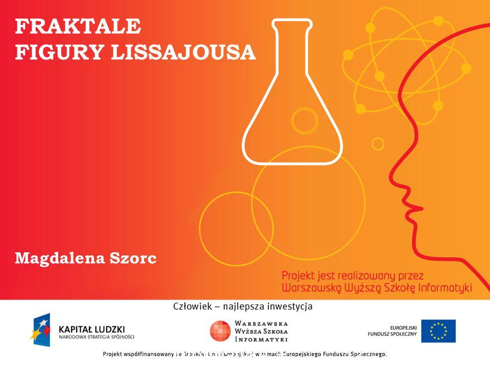 FRAKTALE FIGURY LISSAJOUSA Magdalena Szorc informatyka + 2
