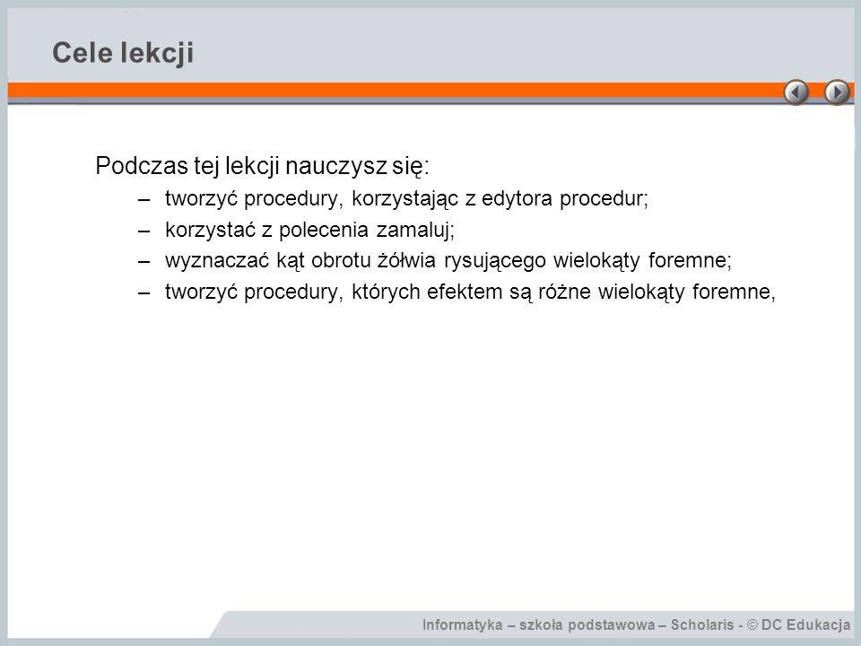 Informatyka – szkoła podstawowa – Scholaris - © DC Edukacja Cele lekcji Podczas tej lekcji nauczysz się: –tworzyć procedury, korzystając z edytora pro