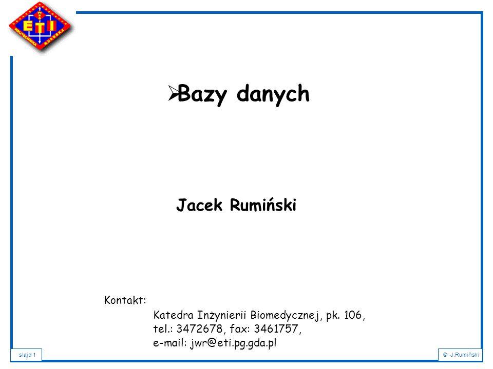 slajd 1© J.Rumiński Jacek Rumiński  Bazy danych Kontakt: Katedra Inżynierii Biomedycznej, pk.