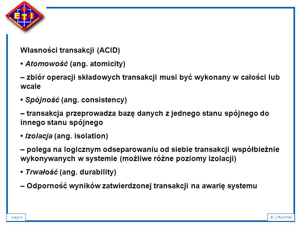slajd 5© J.Rumiński Dla zapewnienia własności atomowości transakcji rozproszonych opracowano protokół zatwierdzania dwufazowego (2-Phase Commit) 1 – Prepare: węzły (serwery) biorące udział w transakcji przygotowują się do jej zatwierdzenia (na żądanie koordynatora transakcji) 2 – Commit: gdy wszystkie węzły są gotowe do zatwierdzenia transakcji następuje jej rzeczywiste zatwierdzenie AUTOCOMMIT(FALSE): HSQL: SET AUTOCOMMIT { TRUE   FALSE } ; Switches on or off the connection s auto-commit mode.