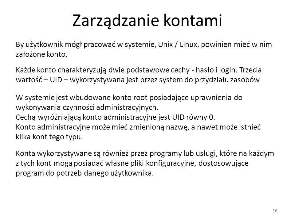 Zarządzanie kontami 16 By użytkownik mógł pracować w systemie, Unix / Linux, powinien mieć w nim założone konto.