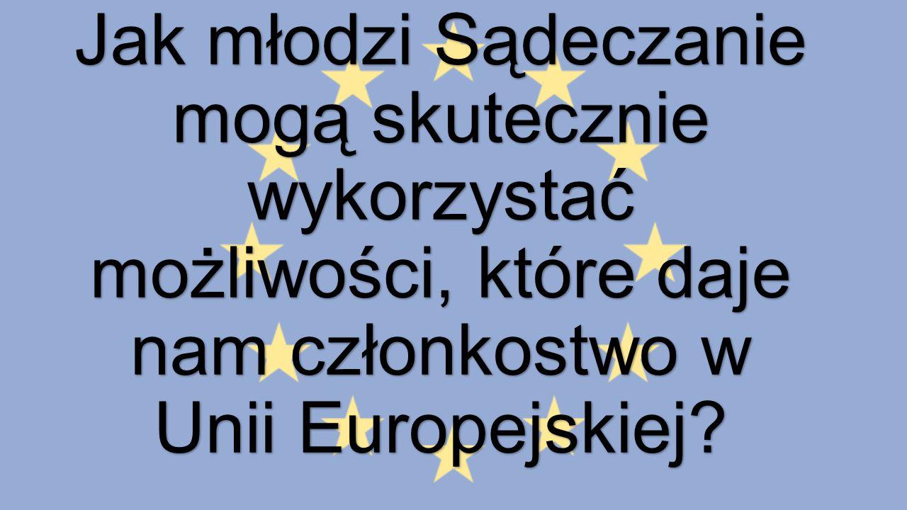 Jak młodzi Sądeczanie mogą skutecznie wykorzystać możliwości, które daje nam członkostwo w Unii Europejskiej?
