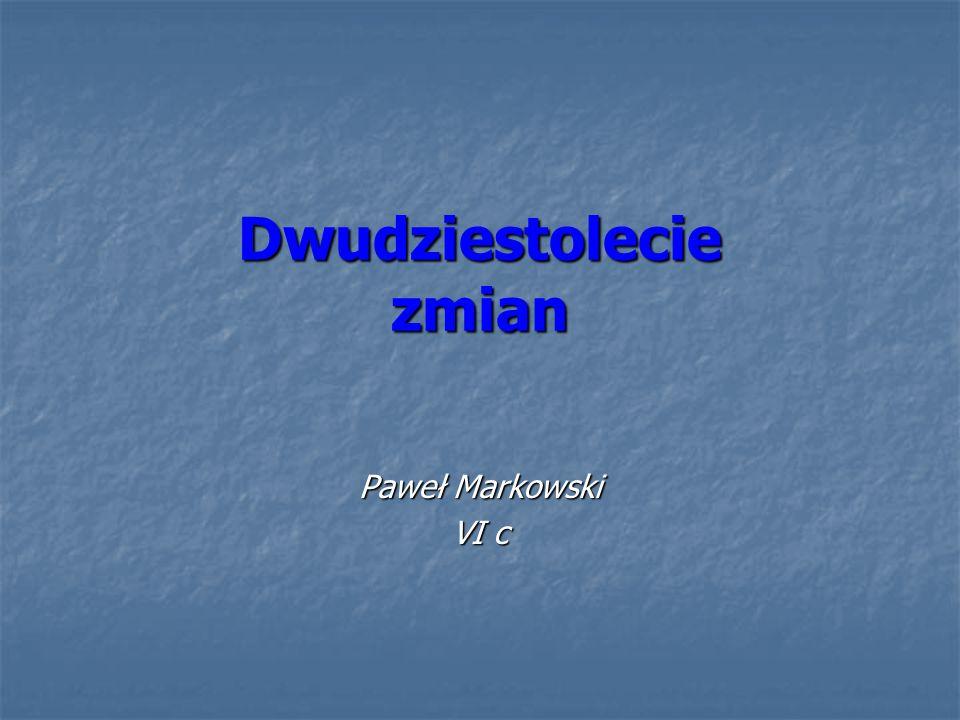 Dwudziestolecie zmian Paweł Markowski VI c