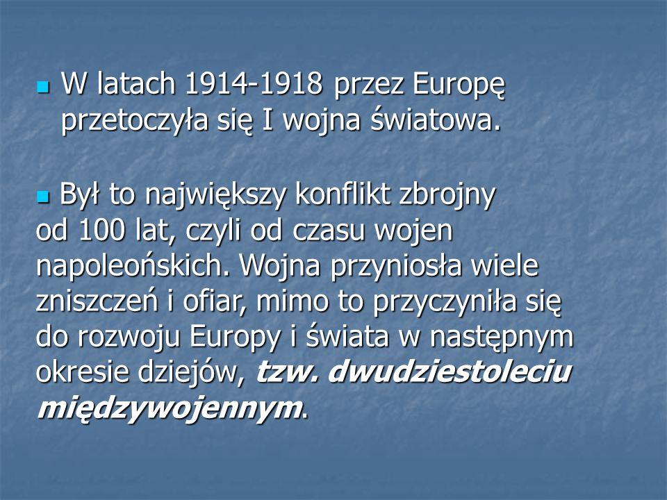 W latach 1914-1918 przez Europę przetoczyła się I wojna światowa. W latach 1914-1918 przez Europę przetoczyła się I wojna światowa. Był to największy