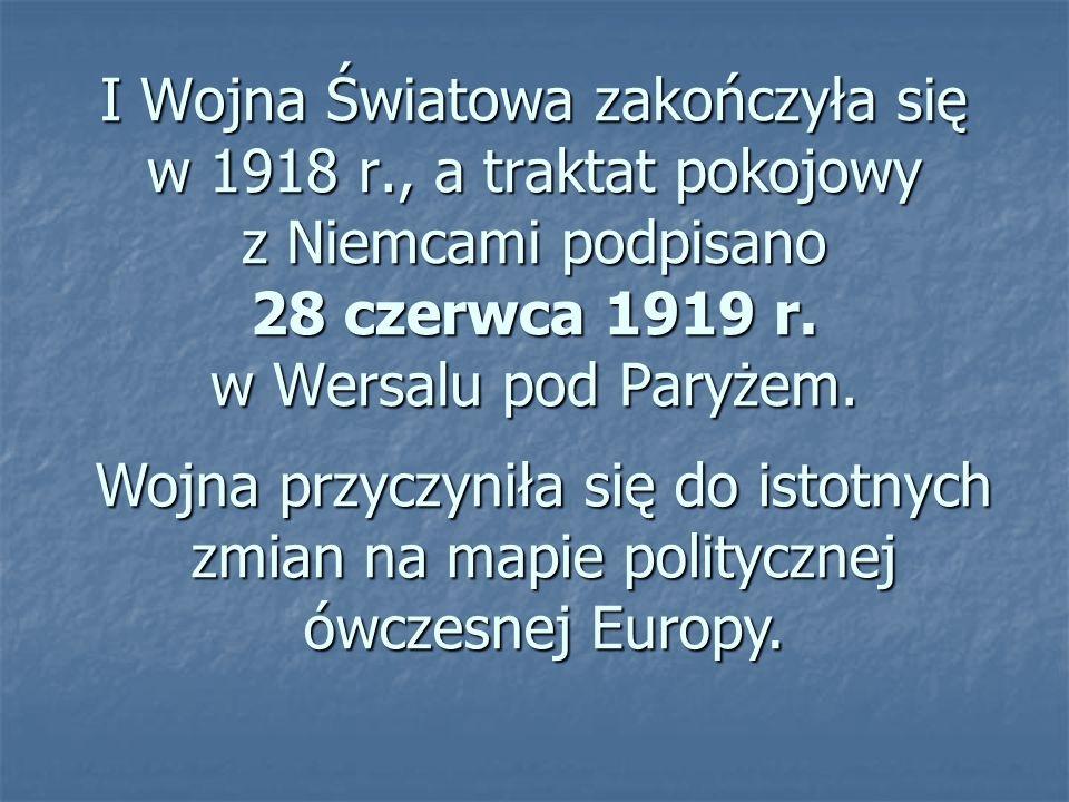 I Wojna Światowa zakończyła się w 1918 r., a traktat pokojowy z Niemcami podpisano 28 czerwca 1919 r. w Wersalu pod Paryżem. Wojna przyczyniła się do