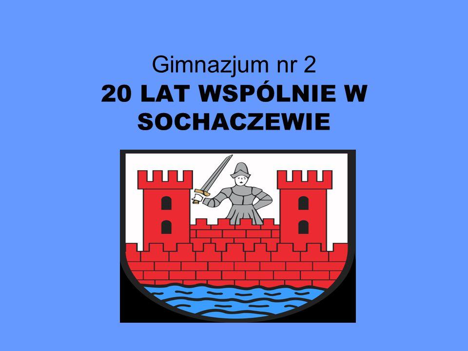 Gimnazjum nr 2 20 LAT WSPÓLNIE W SOCHACZEWIE