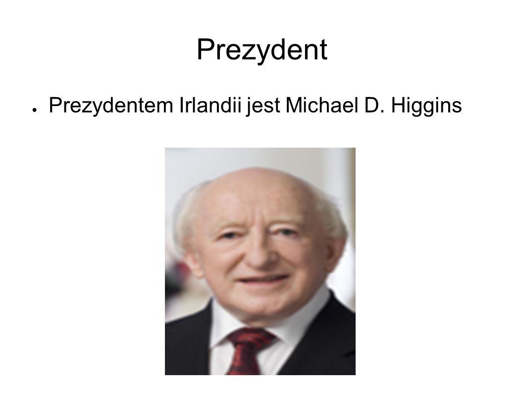 Prezydent ● Prezydentem Irlandii jest Michael D. Higgins
