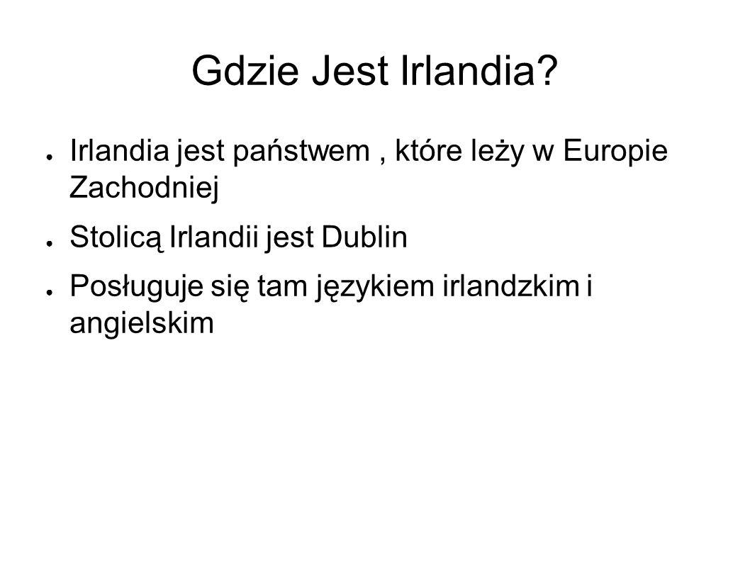 Gdzie Jest Irlandia? ● Irlandia jest państwem, które leży w Europie Zachodniej ● Stolicą Irlandii jest Dublin ● Posługuje się tam językiem irlandzkim