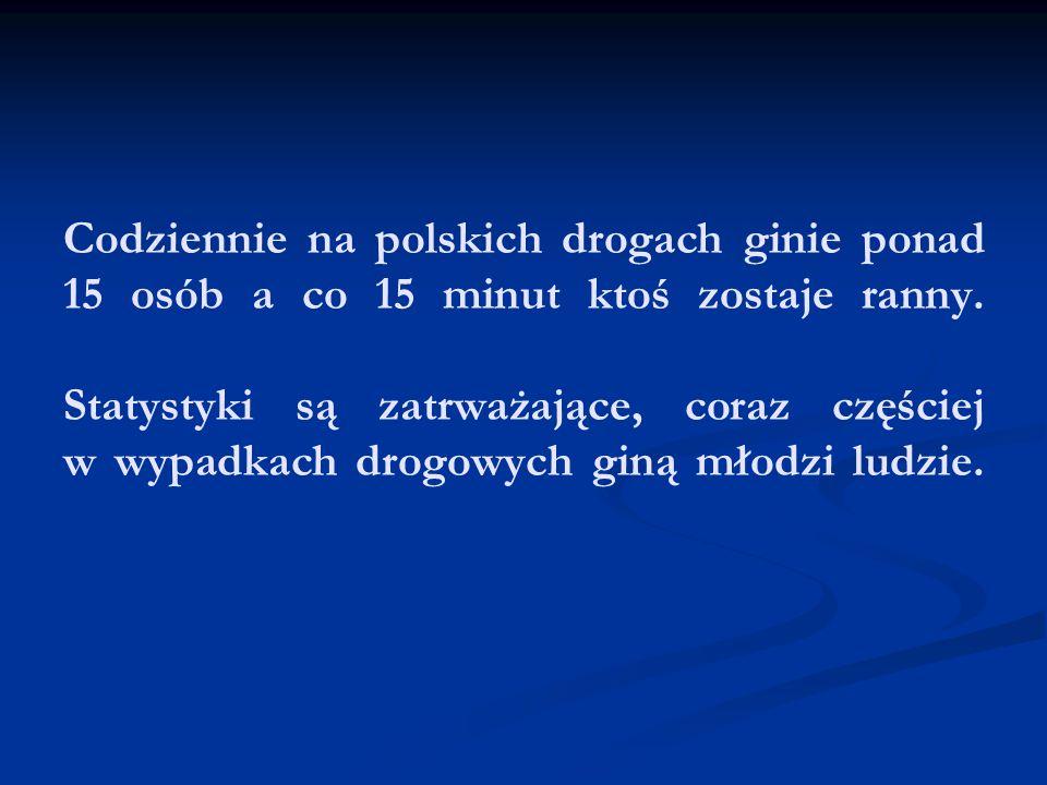Codziennie na polskich drogach ginie ponad 15 osób a co 15 minut ktoś zostaje ranny. Statystyki są zatrważające, coraz częściej w wypadkach drogowych