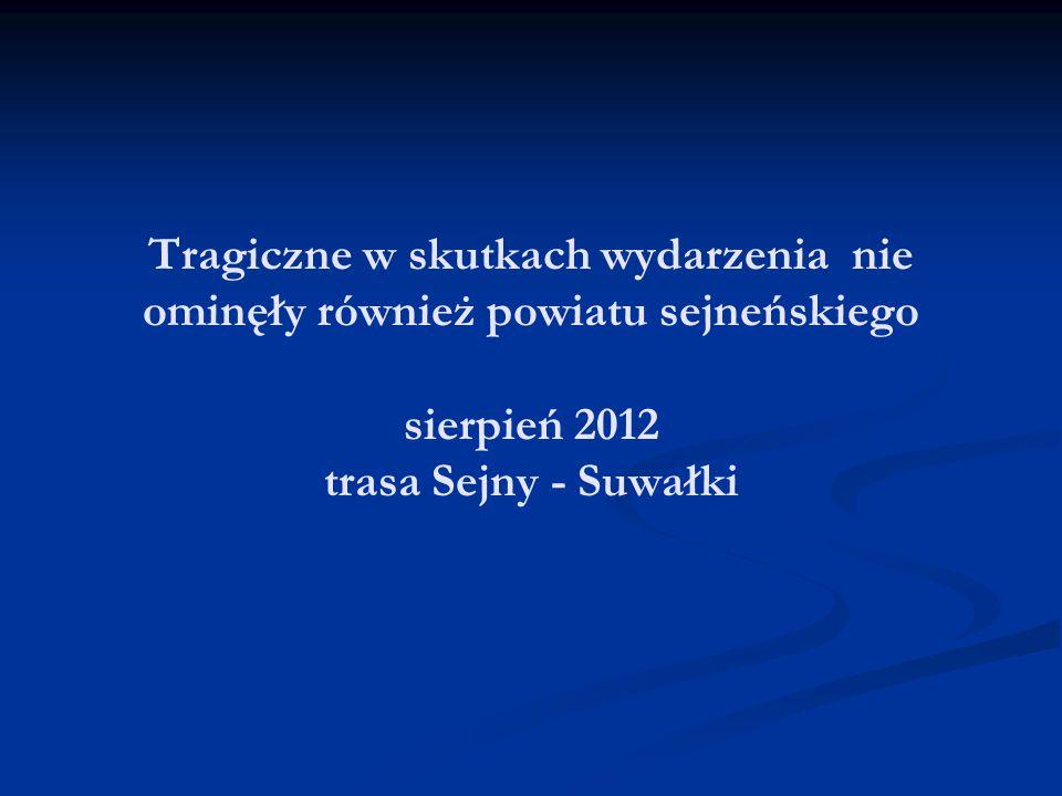Tragiczne w skutkach wydarzenia nie ominęły również powiatu sejneńskiego sierpień 2012 trasa Sejny - Suwałki