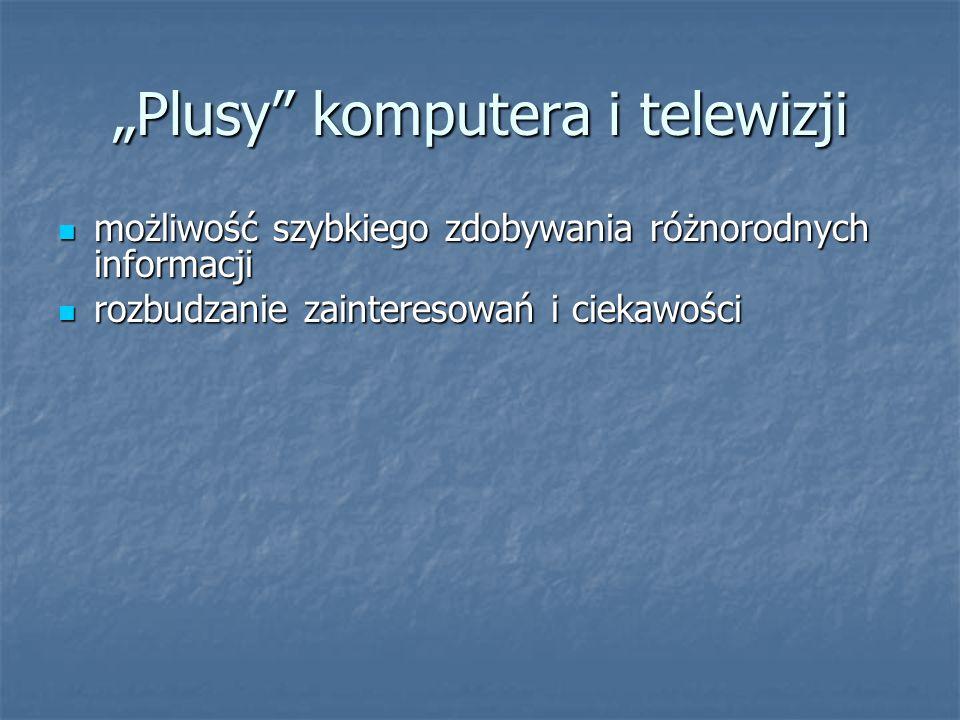 """""""Plusy"""" komputera i telewizji możliwość szybkiego zdobywania różnorodnych informacji możliwość szybkiego zdobywania różnorodnych informacji rozbudzani"""