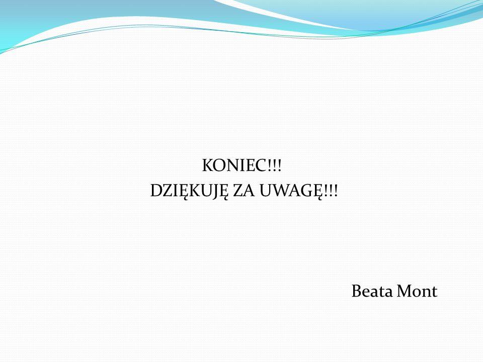 KONIEC!!! DZIĘKUJĘ ZA UWAGĘ!!! Beata Mont