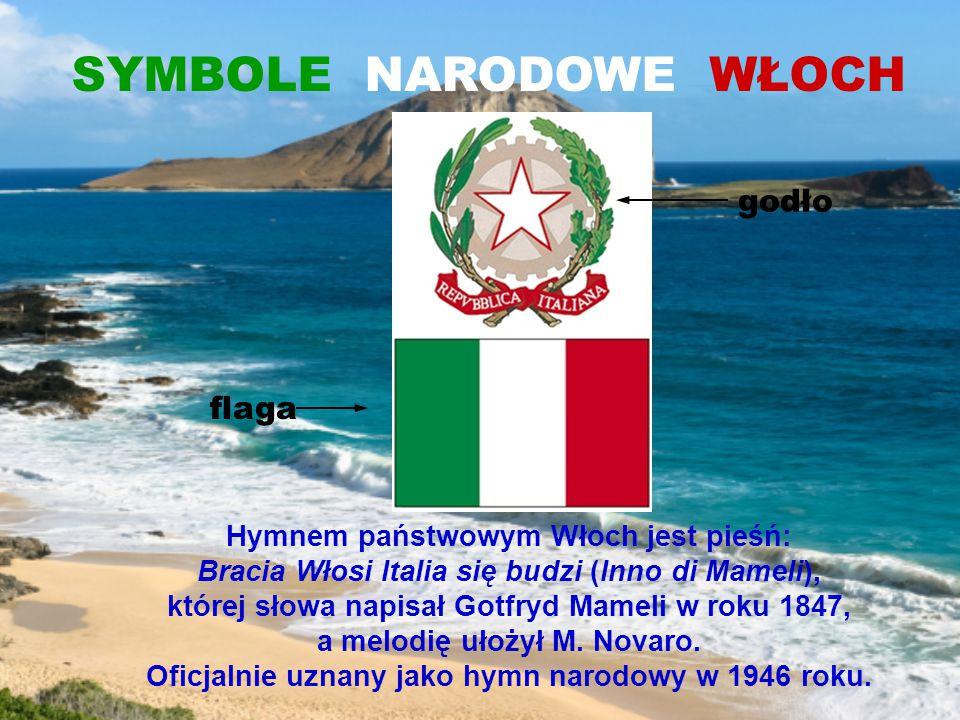 SYMBOLE NARODOWE WŁOCH Hymnem państwowym Włoch jest pieśń: Bracia Włosi Italia się budzi (Inno di Mameli), której słowa napisał Gotfryd Mameli w roku 1847, a melodię ułożył M.