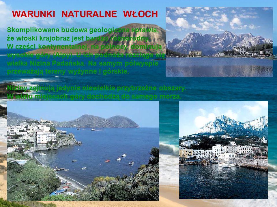 WARUNKI NATURALNE WŁOCH Skomplikowana budowa geologiczna sprawia, że włoski krajobraz jest bardzo różnorodny.