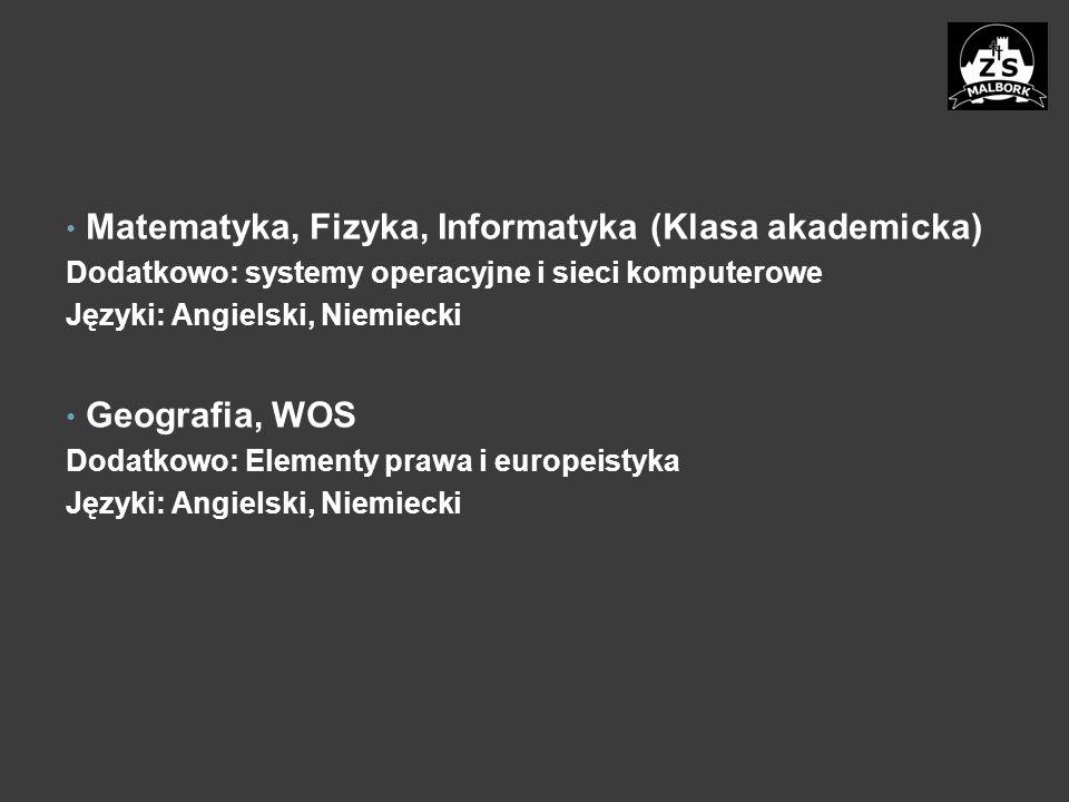 Matematyka, Fizyka, Informatyka (Klasa akademicka) Dodatkowo: systemy operacyjne i sieci komputerowe Języki: Angielski, Niemiecki Geografia, WOS Dodatkowo: Elementy prawa i europeistyka Języki: Angielski, Niemiecki